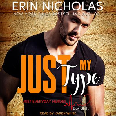 Just My Type: Just Everyday Heroes: Day Shift Audiobook, by Erin Nicholas
