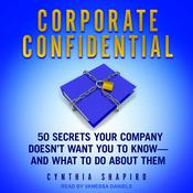 Corporate Confidential: 50 Secrets Your Company Doesn't Want You to Know - and What to Do About Them Audiobook, by Cynthia Shapiro