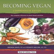 Becoming Vegan: Comprehensive Edition: The Complete Reference to Plant-Based Nutrition Audiobook, by Brenda Davis, RD, Vesanto Melina