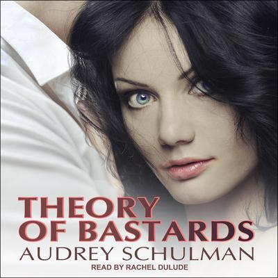 Theory of Bastards Audiobook, by Audrey Schulman