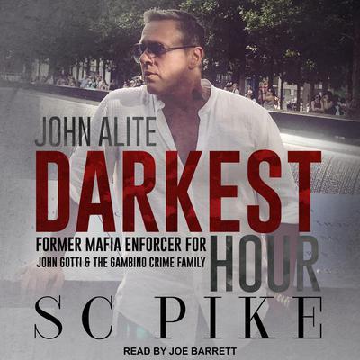 Darkest Hour - John Alite: Former Mafia Enforcer for John Gotti and the Gambino Crime Family Audiobook, by S.C. Pike