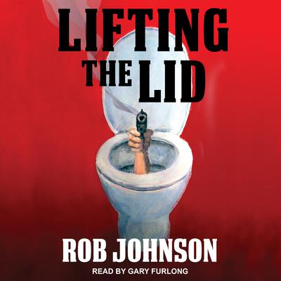 Lifting the Lid: A Comedy Thriller Audiobook, by Rob Johnson