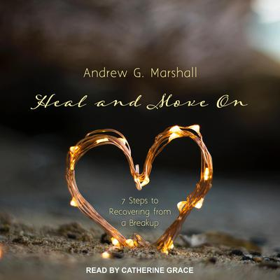 Heal and Move On: 7 Steps to Recovering from a Breakup Audiobook, by Andrew G. Marshall