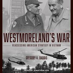 Westmorelands War: Reassessing American Strategy in Vietnam Audiobook, by Gregory Daddis