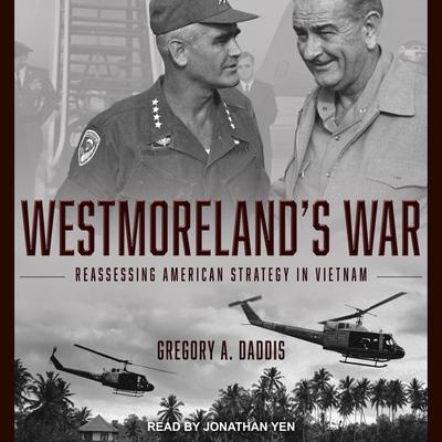 Westmorelands War: Reassessing American Strategy in Vietnam Audiobook, by Gregory Daddis