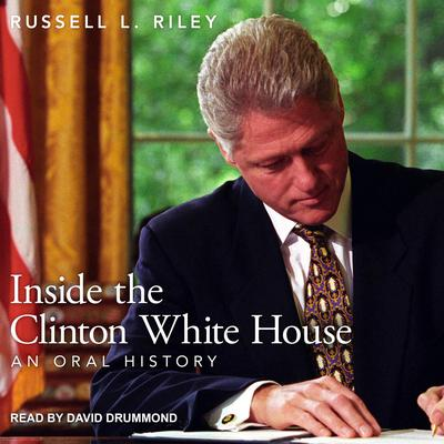 Inside the Clinton White House: An Oral History Audiobook, by Riley L. Russell