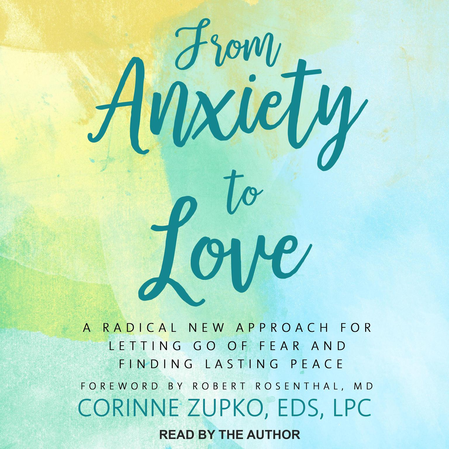 Printable From Anxiety to Love: A Radical New Approach for Letting Go of Fear and Finding Lasting Peace Audiobook Cover Art