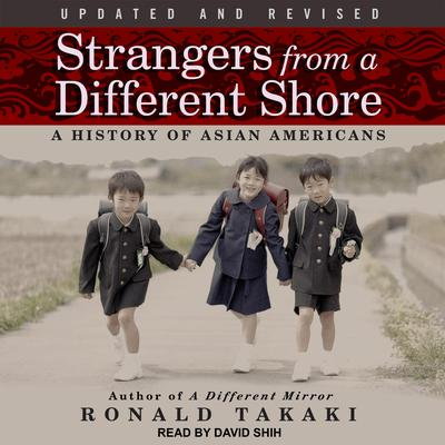 Strangers from a Different Shore: A History of Asian Americans Audiobook, by Ronald Takaki