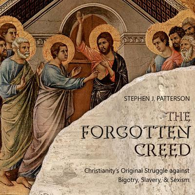 The Forgotten Creed: Christianitys Original Struggle against Bigotry, Slavery, and Sexism Audiobook, by Stephen J. Patterson