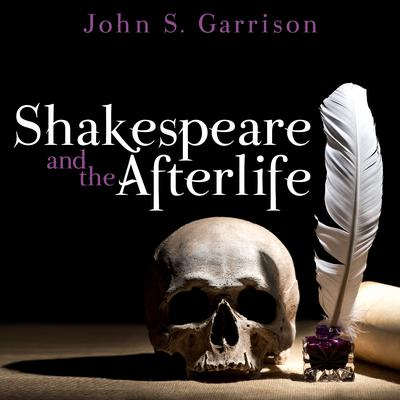Shakespeare and the Afterlife Audiobook, by John Garrison