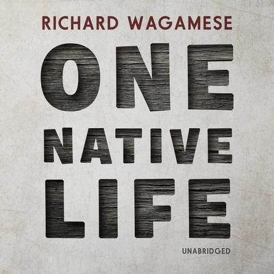 One Native Life Audiobook, by Richard Wagamese