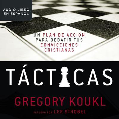 Tácticas: Un Plan de Acción para Debatir Tus Convicciones Cristianas Audiobook, by Gregory Koukl