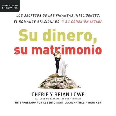 Su dinero, su matrimonio: Los secretos de las finanzas inteligentes, el romance apasionado y su conexión íntima Audiobook, by Brian Lowe