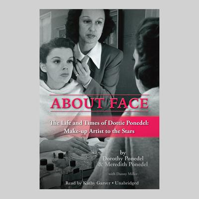 About Face: The Life and Times of Dottie Ponedel: Make-up Artist to the Stars Audiobook, by Dorothy Ponedel