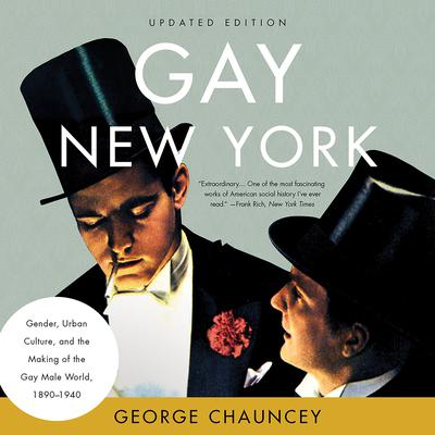 Gay New York: Gender, Urban Culture, and the Making of the Gay Male World, 1890–1940 Audiobook, by George Chauncey