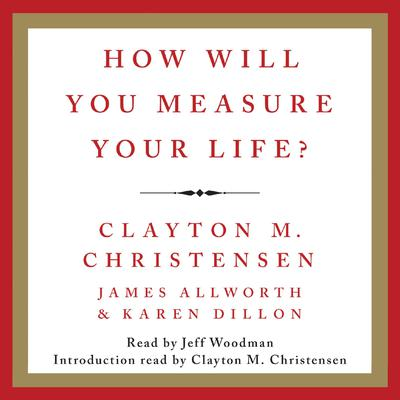 How Will You Measure Your Life? Audiobook, by