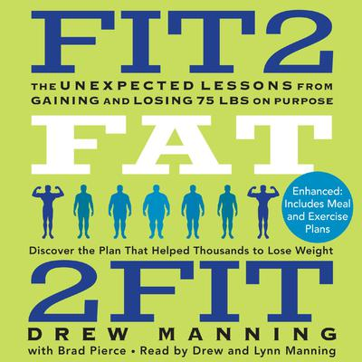 Fit2Fat2Fit: The Unexpected Lessons from Gaining and Losing 75 lbs on Purpose Audiobook, by Drew Manning