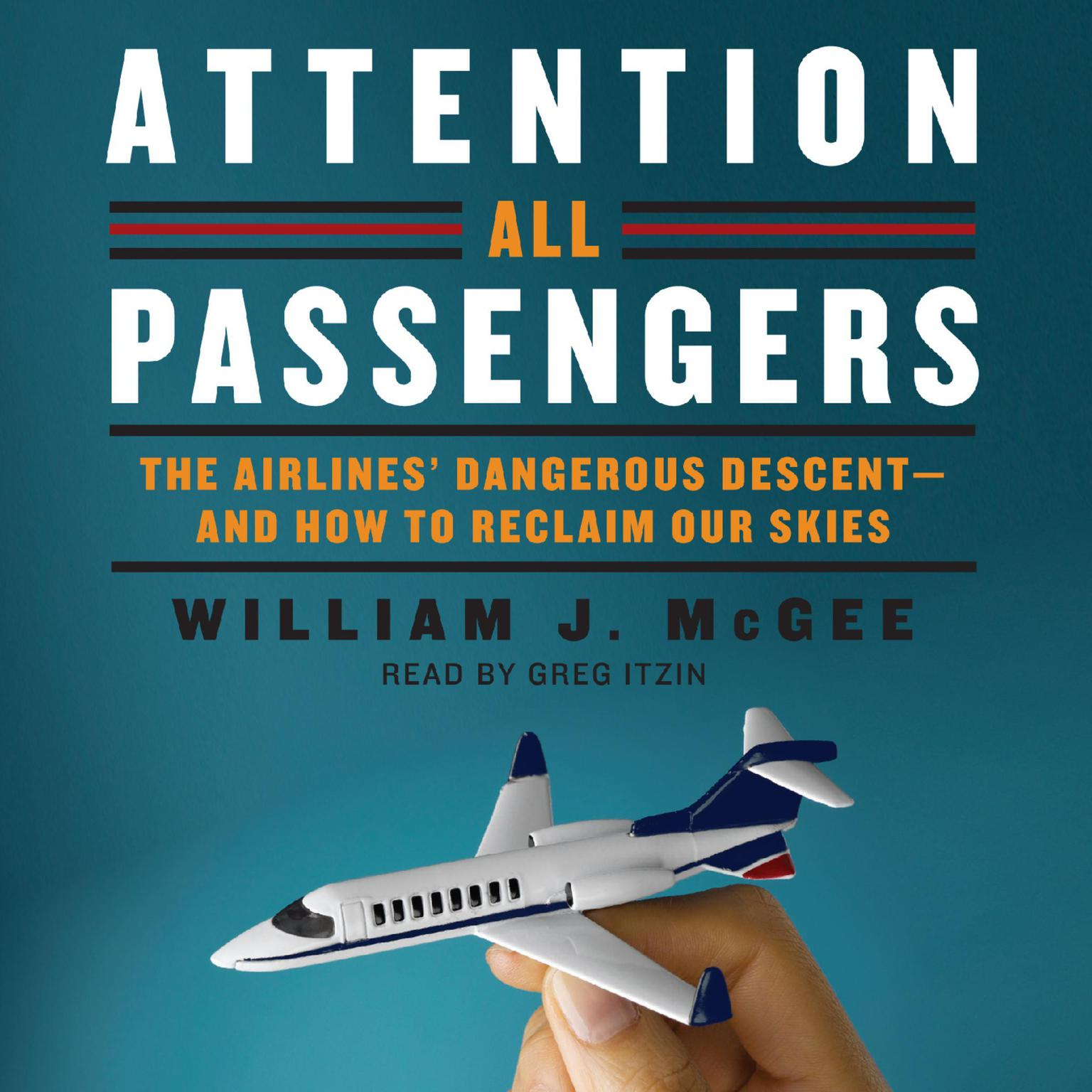 Printable Attention All Passengers: The Airlines' Dangerous Descent---and How to Reclaim Our Skies Audiobook Cover Art