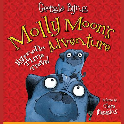 Molly Moons Hypnotic Time Travel Adventure Audiobook, by Georgia Byng