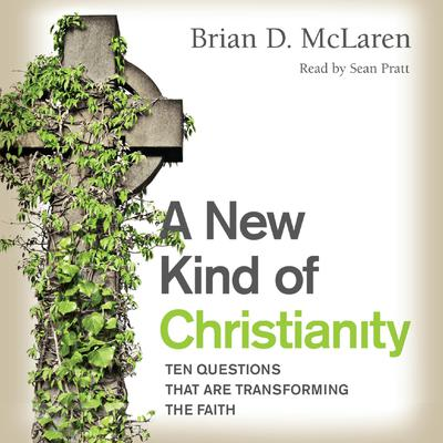A New Kind of Christianity: Ten Questions That Are Transforming the Faith Audiobook, by Brian D. McLaren