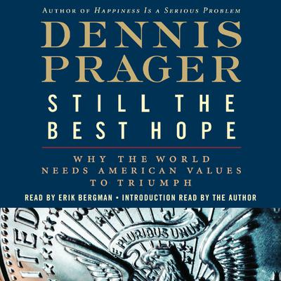 Still the Best Hope: Why the World Needs American Values to Triumph Audiobook, by Dennis Prager
