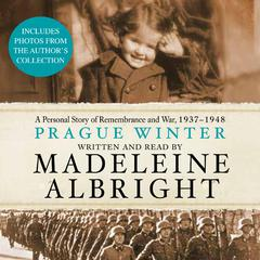 Prague Winter: A Personal Story of Remembrance and War, 1937-1948 Audiobook, by Madeleine Albright