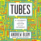 Tubes: A Journey to the Center of the Internet Audiobook, by Andrew Blum