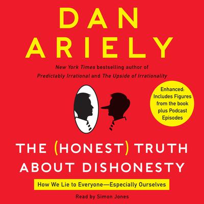 The Honest Truth About Dishonesty: How We Lie to Everyone---Especially Ourselves Audiobook, by Dan Ariely