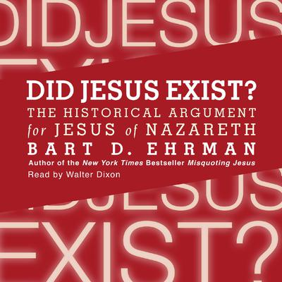 Did Jesus Exist?: The Historical Argument for Jesus of Nazareth Audiobook, by Bart D. Ehrman