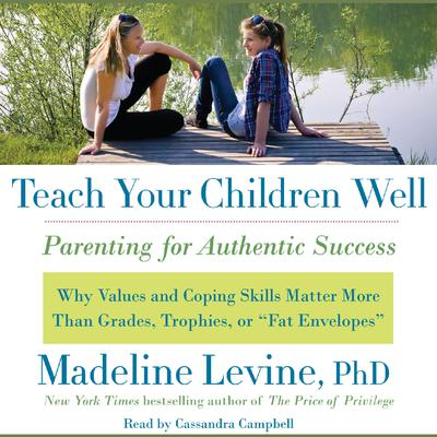 Teach Your Children Well: Parenting for Authentic Success Audiobook, by Madeline Levine