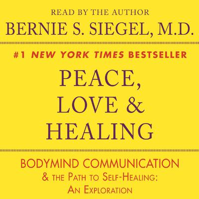 Peace, Love and Healing: Bodymind Communication & the Path to Self-Healing: An Exploration Audiobook, by Bernie S. Siegel