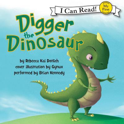 Digger the Dinosaur Audiobook, by Rebecca Kai Dotlich