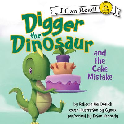 Digger the Dinosaur and the Cake Mistake Audiobook, by Rebecca Kai Dotlich