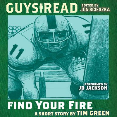 Guys Read: Find Your Fire Audiobook, by Tim Green