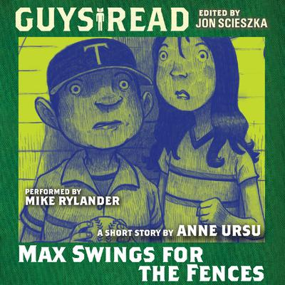 Guys Read: Max Swings For the Fences Audiobook, by Anne Ursu