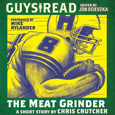 Guys Read: The Meat Grinder Audiobook, by Chris Crutcher