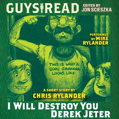Guys Read: I Will Destroy You, Derek Jeter Audiobook, by Chris Rylander