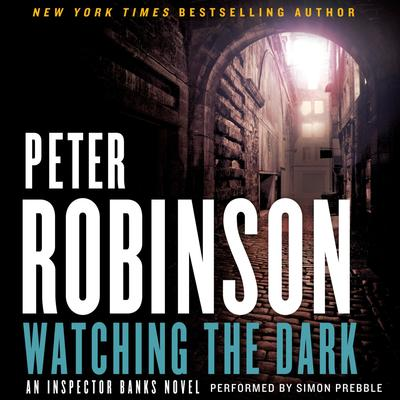 Watching the Dark: An Inspector Banks Novel Audiobook, by Peter Robinson