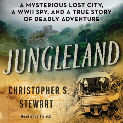 Jungleland: A Mysterious Lost City, a WWII Spy, and a True Story of Deadly Adventure Audiobook, by Christopher S. Stewart