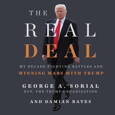 The Real Deal: My Decade Fighting Battles and Winning Wars with Trump Audiobook, by George A. Sorial