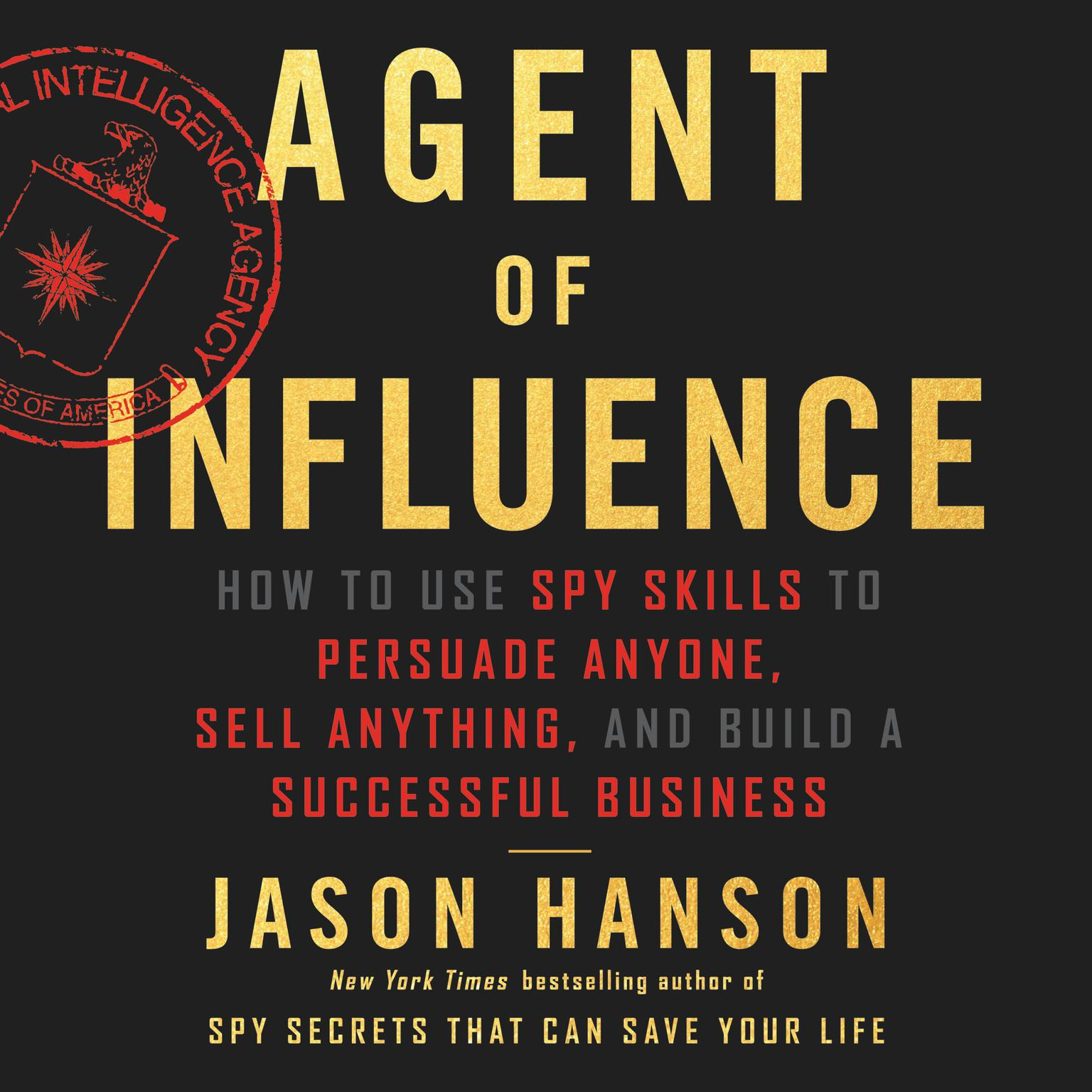 Printable Agent of Influence: How to Use Spy Skills to Persuade Anyone, Sell Anything, and Build a Successful Business Audiobook Cover Art