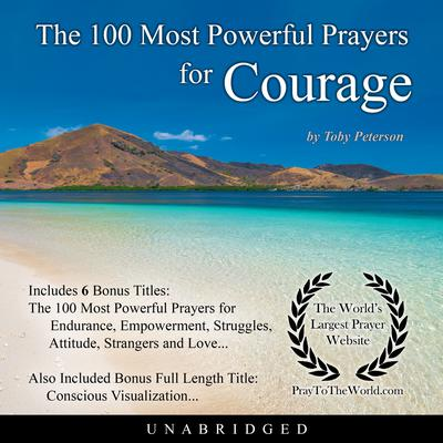 The 100 Most Powerful Prayers for Courage Audiobook, by Toby Peterson
