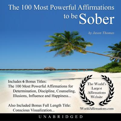 The 100 Most Powerful Affirmations to be Sober Audiobook, by Jason Thomas