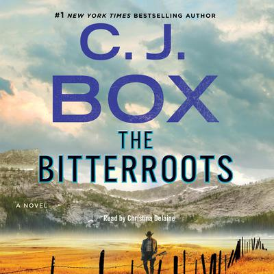 The Bitterroots: A Novel Audiobook, by C. J. Box