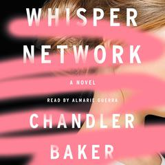 Whisper Network: A Novel Audiobook, by Chandler Baker