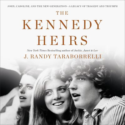 The Kennedy Heirs: John, Caroline, and the New Generation - A Legacy of Triumph and Tragedy Audiobook, by J. Randy Taraborrelli