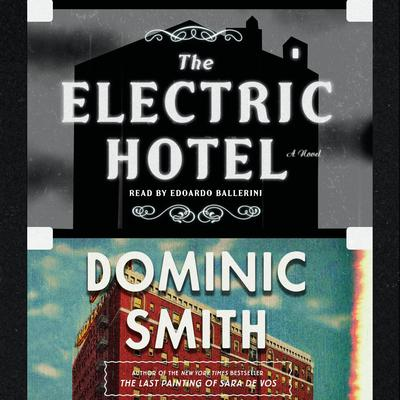 The Electric Hotel: A Novel Audiobook, by Dominic Smith