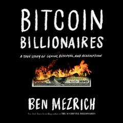 Bitcoin Billionaires: A True Story of Genius, Betrayal, and Redemption Audiobook, by Ben Mezrich