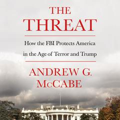 The Threat: How the FBI Protects America in the Age of Terror and Trump Audiobook, by Andrew G. McCabe
