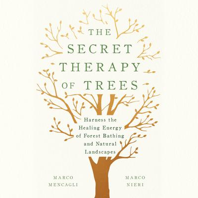 The Secret Therapy of Trees: Harness the Healing Energy of Forest Bathing and Natural Landscapes Audiobook, by Marco Mencagli
